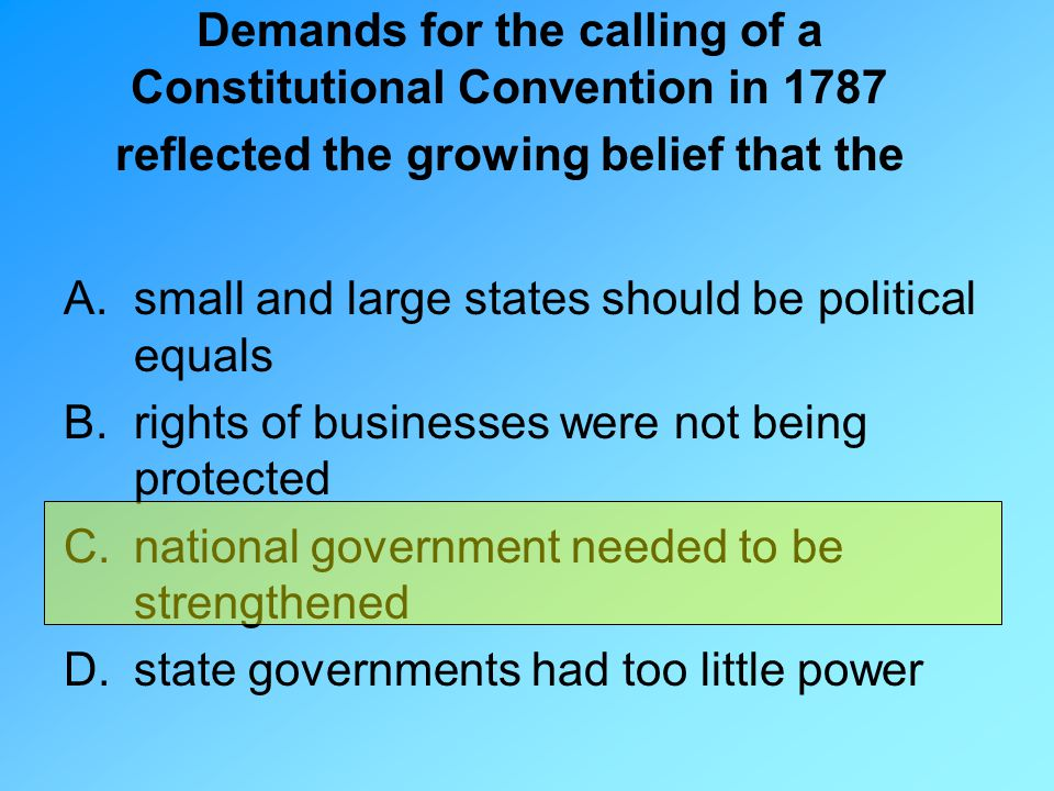 Demands for the calling of a Constitutional Convention in 1787 reflected the growing belief that the A.small and large states should be political equa