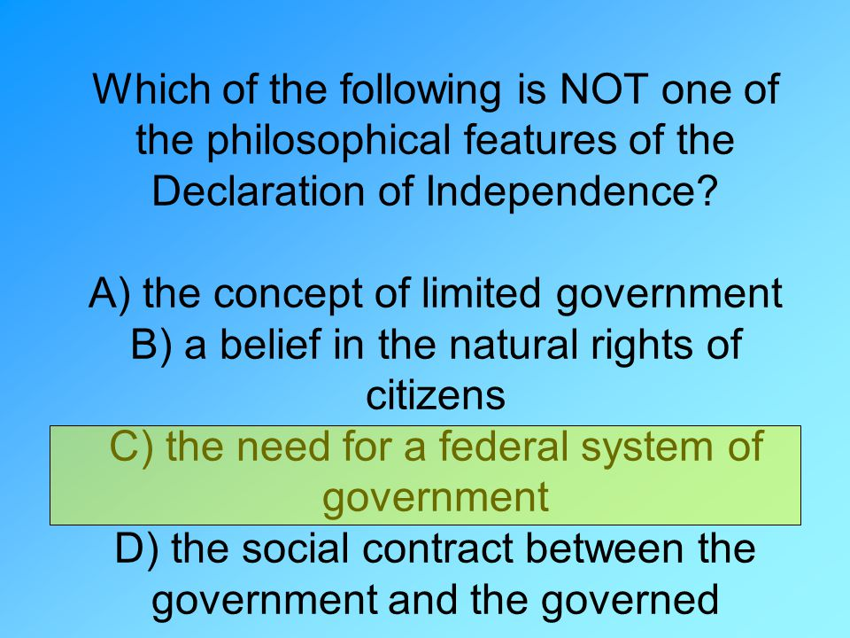Which of the following is NOT one of the philosophical features of the Declaration of Independence? A) the concept of limited government B) a belief i