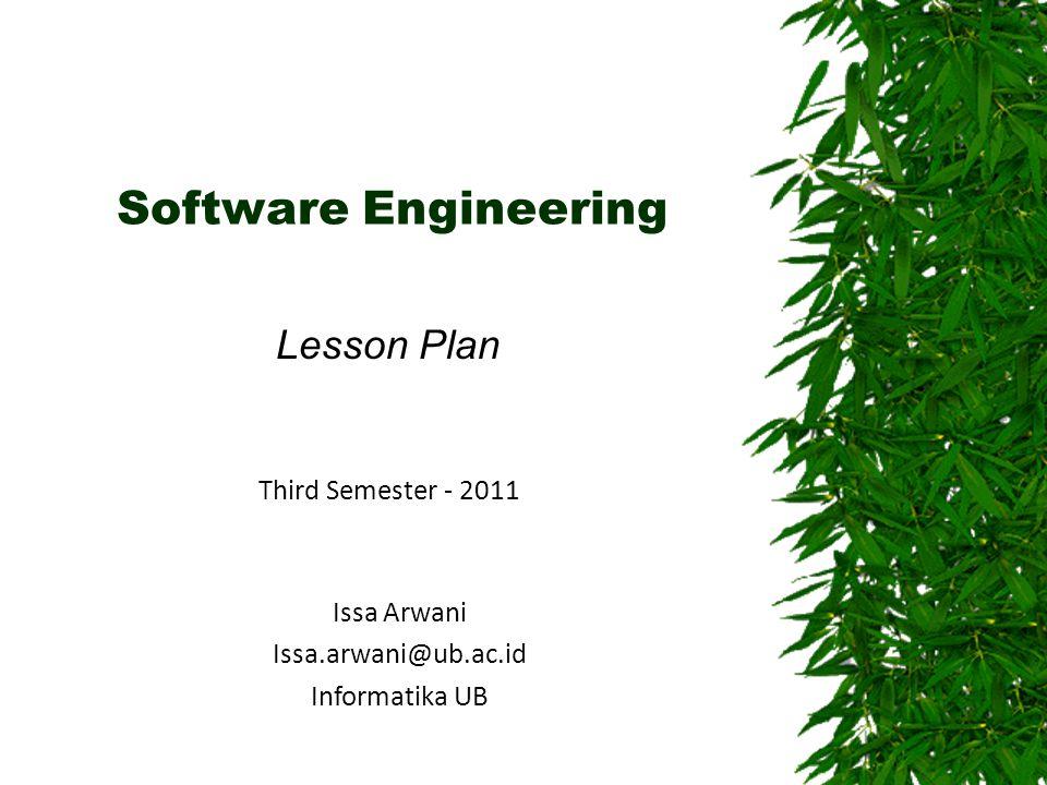 Course description Name: Rekayasa Perangkat Lunak (or Software Engineering) Code: TIF 4002 Semester: 3 Credit: 3 sks (normally 16 meetings) Status: Compulsory Pre-requisite: Sistem & Teknologi Informasi Sofware Engineering: Lesson Plan – 20112