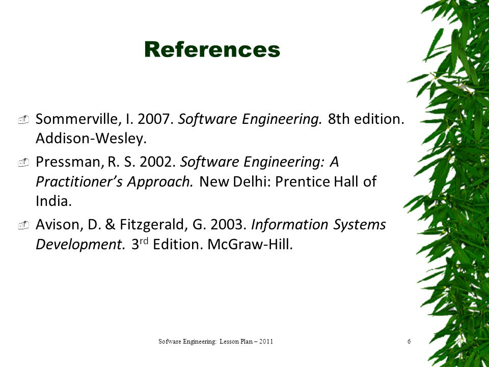 6 References  Sommerville, I. 2007. Software Engineering.