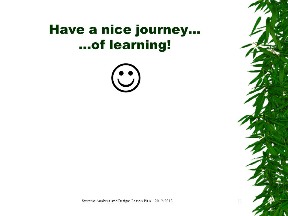 Have a nice journey......of learning! Systems Analysis and Design: Lesson Plan – 2012/201311