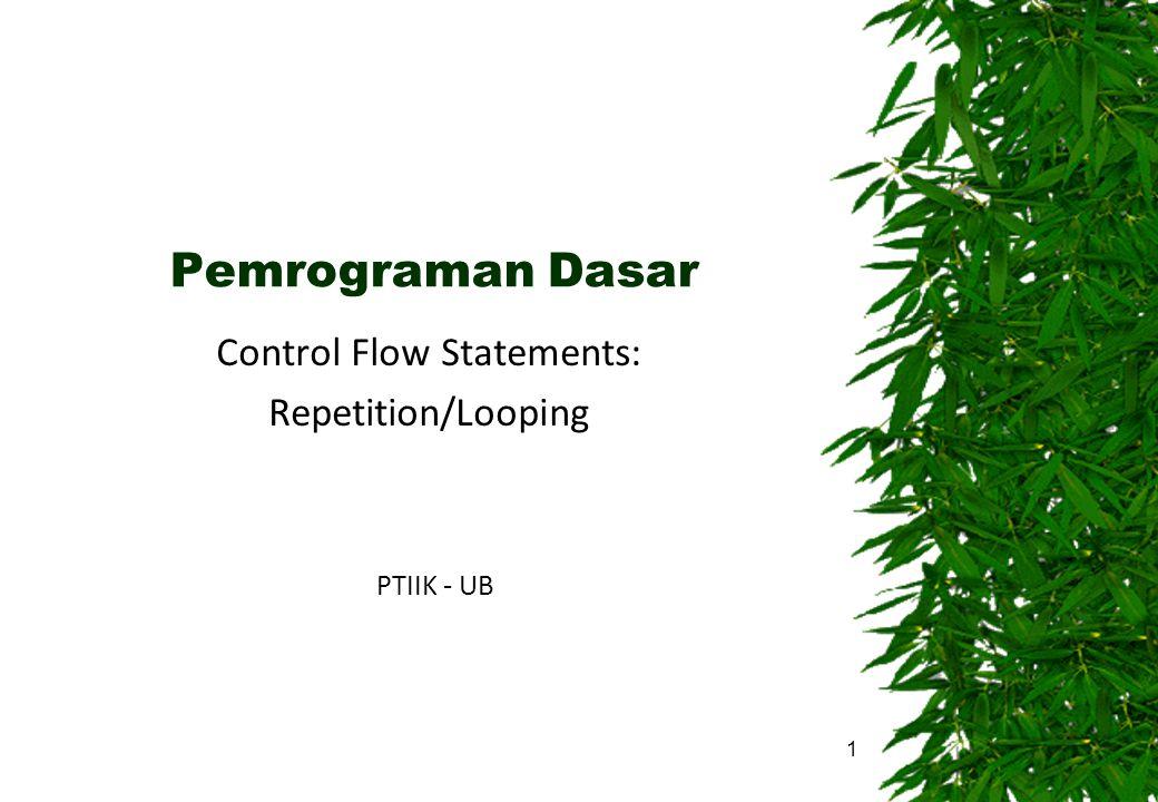Pemrograman Dasar Control Flow Statements: Repetition/Looping PTIIK - UB 1