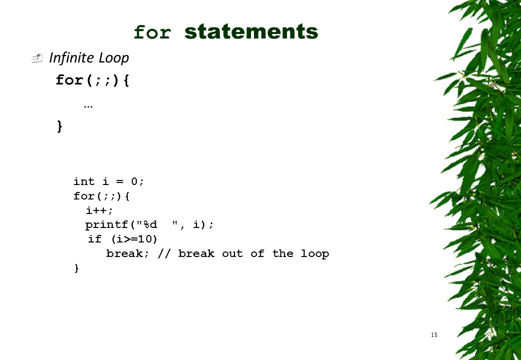  Infinite Loop for(;;){ … } Contoh: 18 int i = 0; for(;;){ i++; printf(