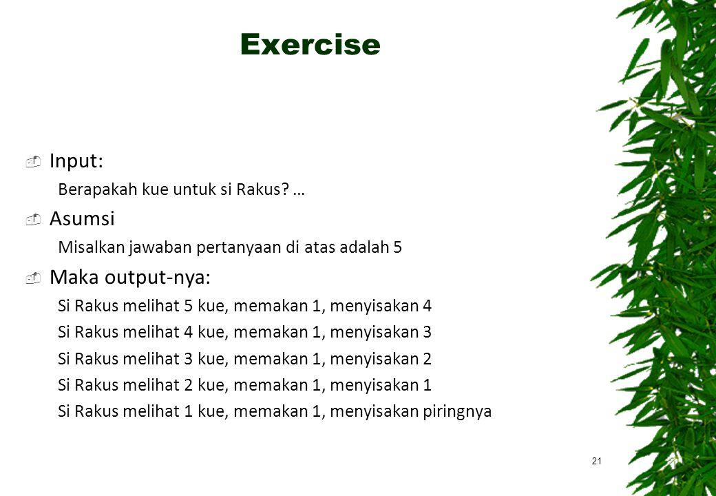 Exercise  Input: Berapakah kue untuk si Rakus? …  Asumsi Misalkan jawaban pertanyaan di atas adalah 5  Maka output-nya: Si Rakus melihat 5 kue, mem