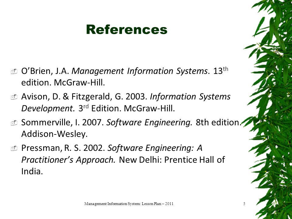 5 References  O'Brien, J.A. Management Information Systems.