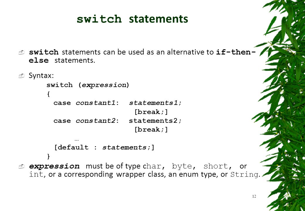  switch statements can be used as an alternative to if-then- else statements.