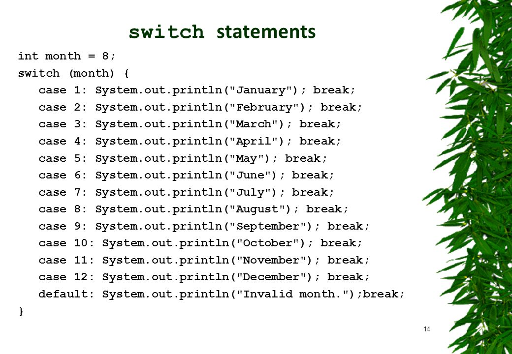 switch statements int month = 8; switch (month) { case 1: System.out.println(