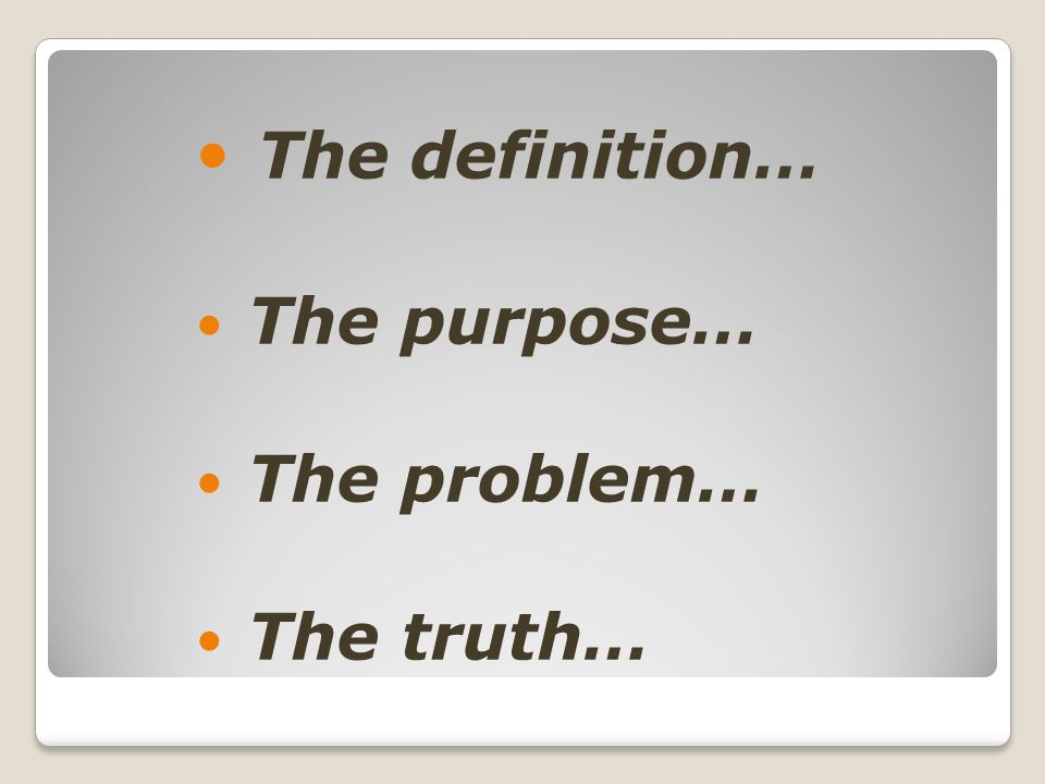 The definition… The purpose… The problem… The truth…