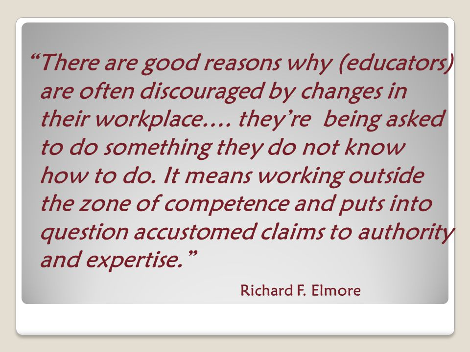 There are good reasons why (educators) are often discouraged by changes in their workplace….