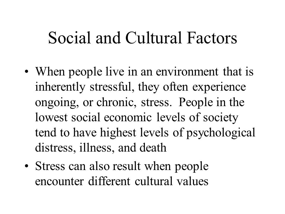 Social and Cultural Factors When people live in an environment that is inherently stressful, they often experience ongoing, or chronic, stress. People