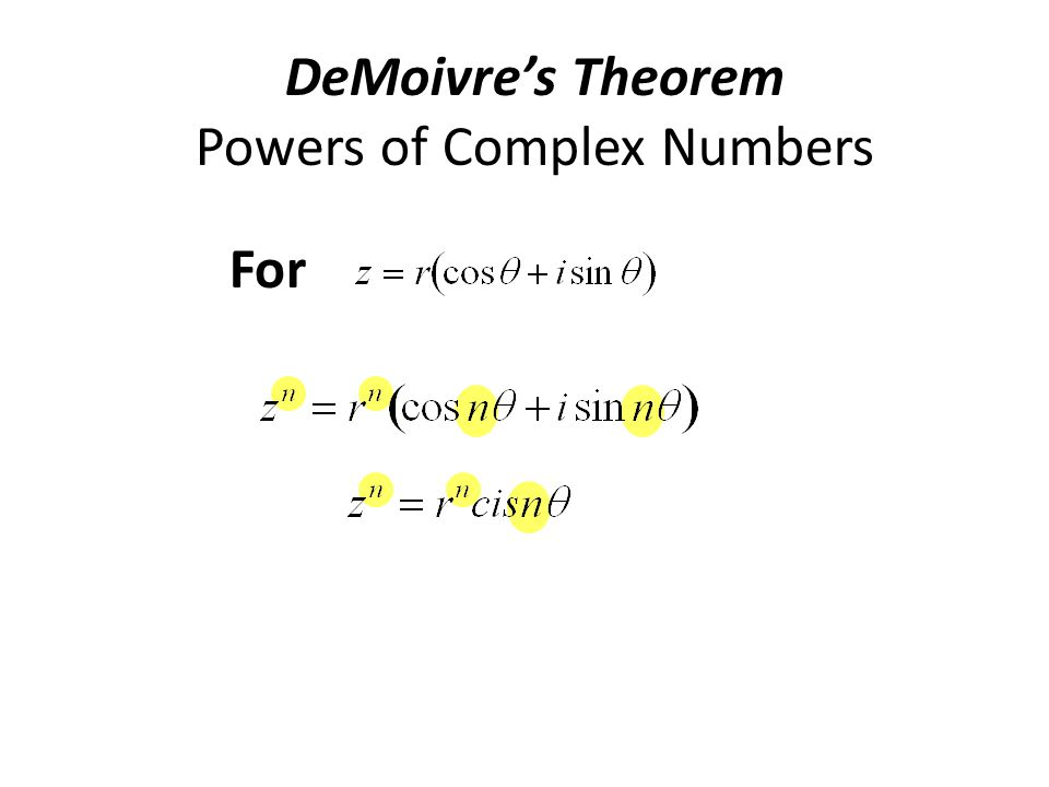 DeMoivre's Theorem Powers of Complex Numbers For