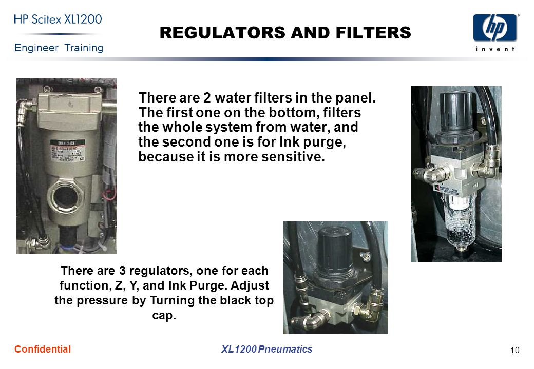 Engineer Training XL1200 Pneumatics Confidential 10 REGULATORS AND FILTERS There are 2 water filters in the panel.