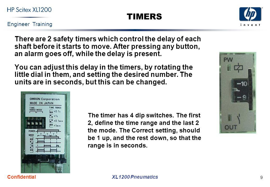 Engineer Training XL1200 Pneumatics Confidential 9 TIMERS There are 2 safety timers which control the delay of each shaft before it starts to move.