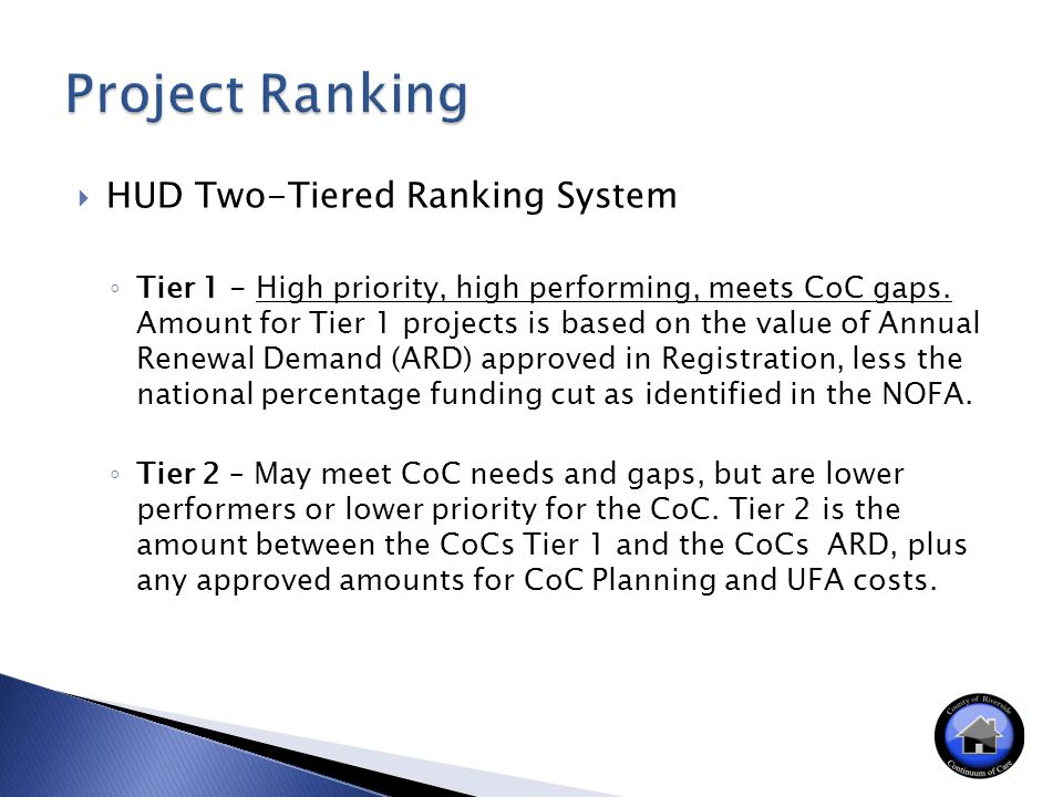  HUD Two-Tiered Ranking System ◦ Tier 1 - High priority, high performing, meets CoC gaps.