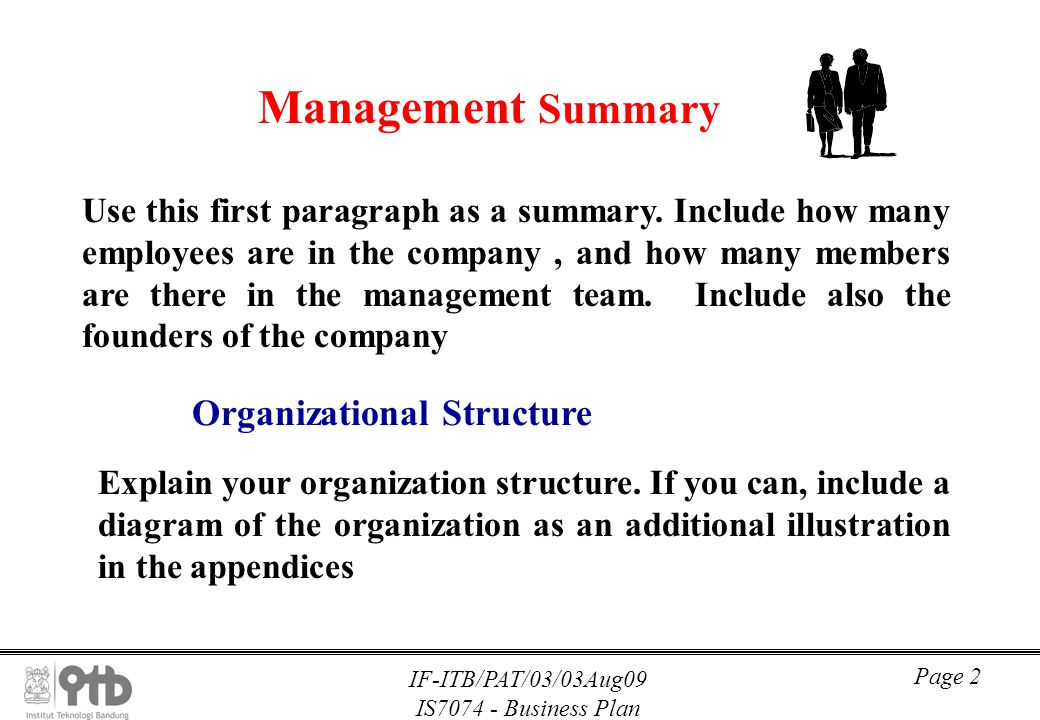 IF-ITB/PAT/03/03Aug09 IS7074 - Business Plan Page 2 Management Summary Use this first paragraph as a summary. Include how many employees are in the co