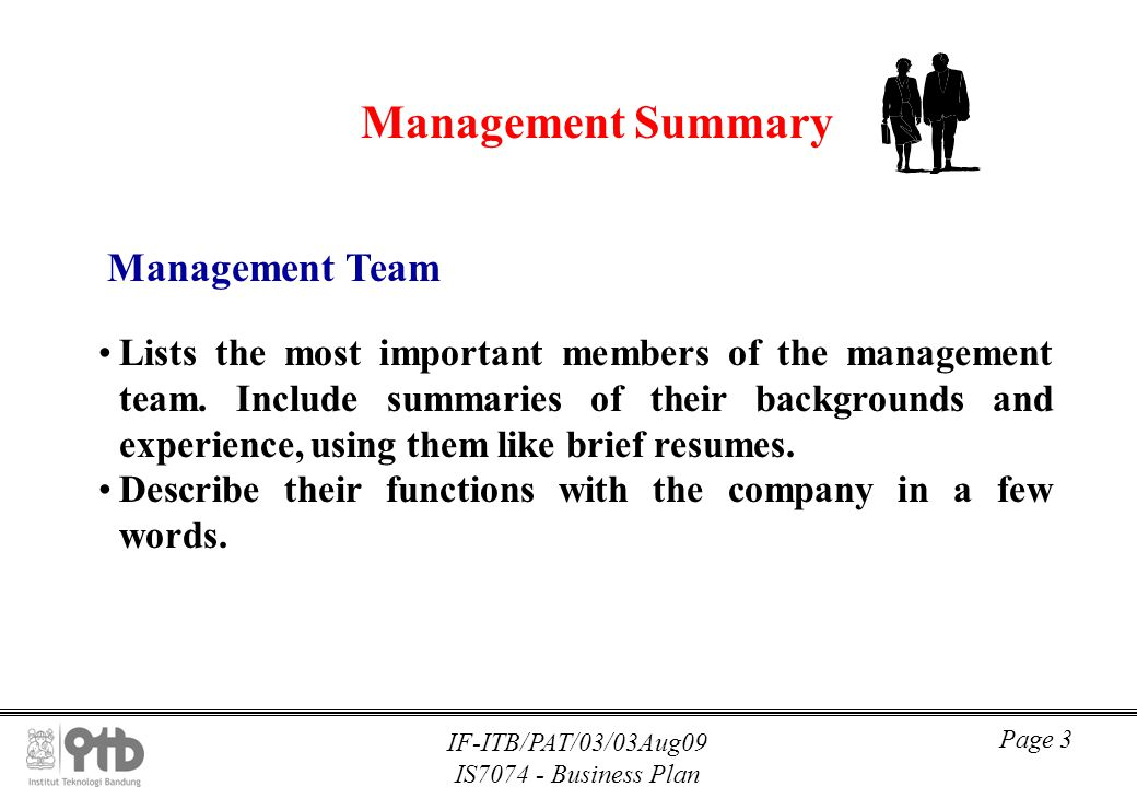 IF-ITB/PAT/03/03Aug09 IS7074 - Business Plan Page 3 Management Summary Management Team Lists the most important members of the management team. Includ