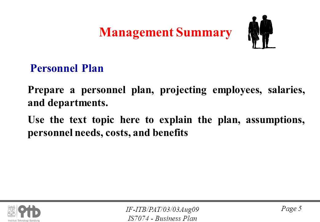 IF-ITB/PAT/03/03Aug09 IS7074 - Business Plan Page 5 Management Summary Personnel Plan Prepare a personnel plan, projecting employees, salaries, and de