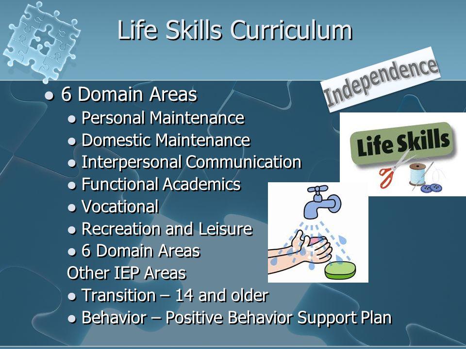 Life Skills Curriculum 6 Domain Areas Personal Maintenance Domestic Maintenance Interpersonal Communication Functional Academics Vocational Recreation