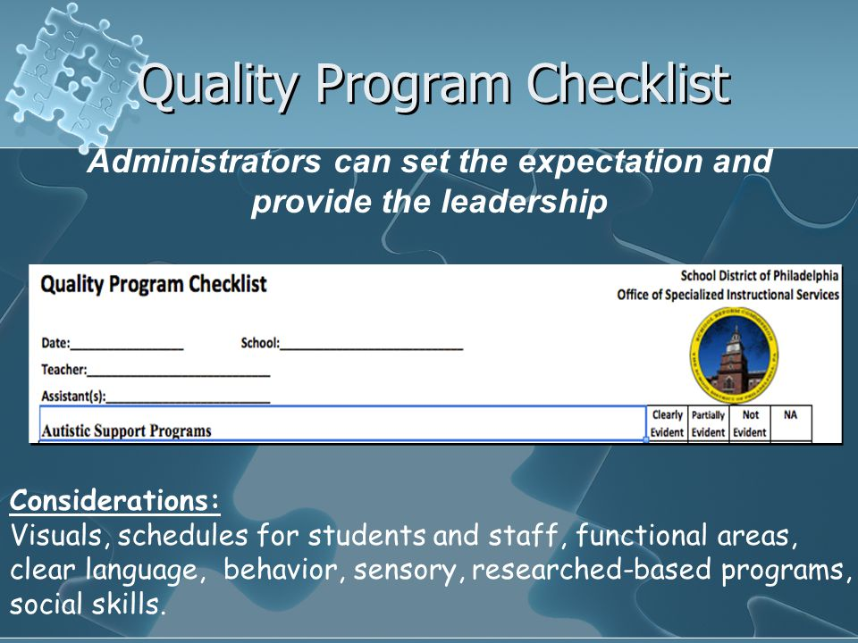 Quality Program Checklist Considerations: Visuals, schedules for students and staff, functional areas, clear language, behavior, sensory, researched-b