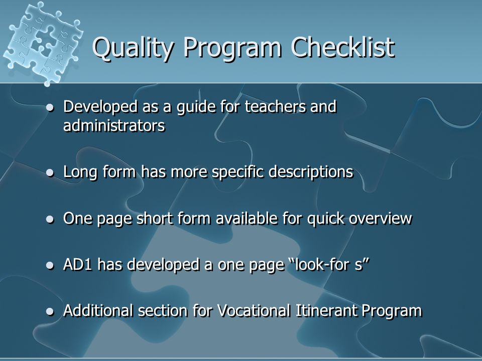 Quality Program Checklist Developed as a guide for teachers and administrators Long form has more specific descriptions One page short form available