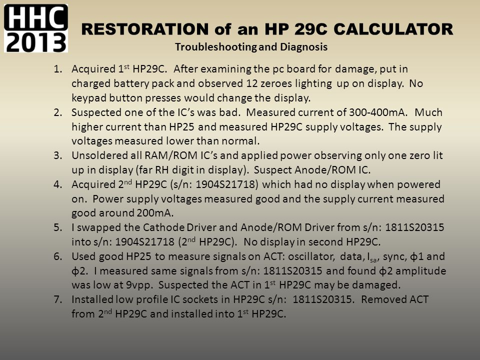 RESTORATION of an HP 29C CALCULATOR 1.Acquired 1 st HP29C. After examining the pc board for damage, put in charged battery pack and observed 12 zeroes