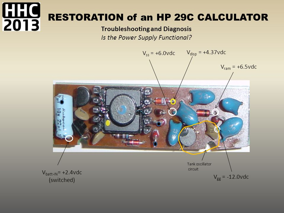 RESTORATION of an HP 29C CALCULATOR Tank oscillator circuit V ss = +6.0vdc Troubleshooting and Diagnosis Is the Power Supply Functional? V disp = +4.3
