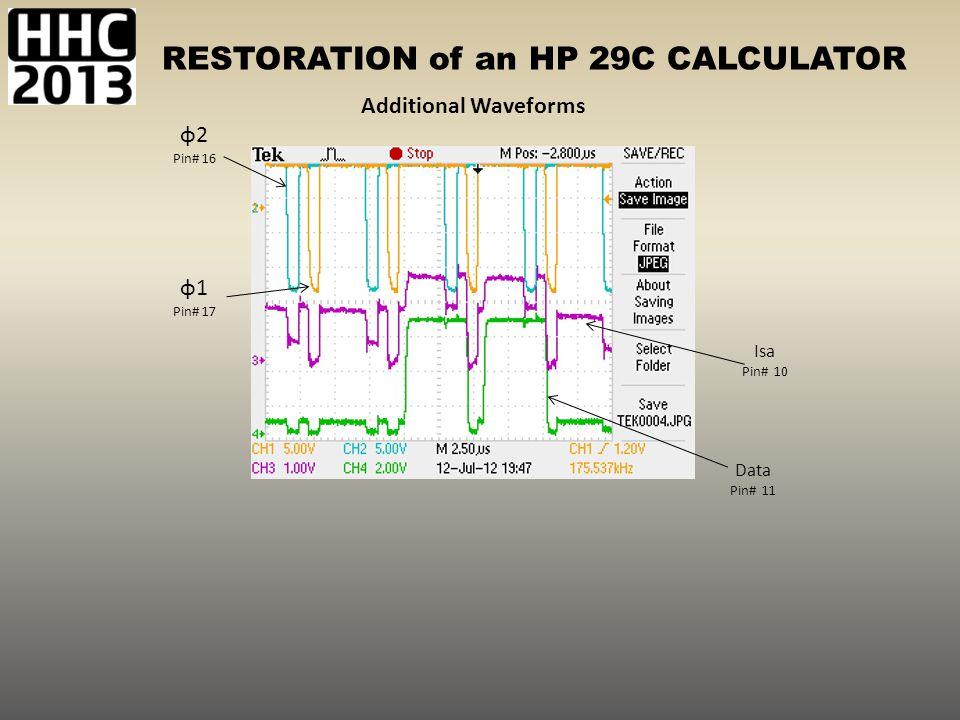 RESTORATION of an HP 29C CALCULATOR Additional Waveforms ɸ2 Pin# 16 Data Pin# 11 Isa Pin# 10 ɸ1 Pin# 17