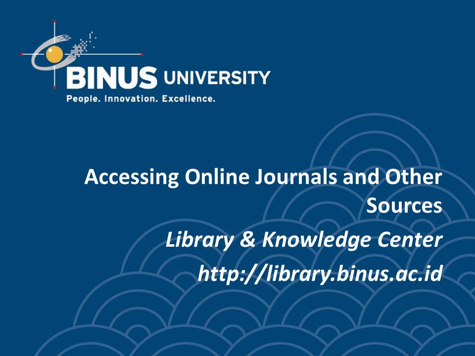 Accessing Online Journals and Other Sources Library & Knowledge Center http://library.binus.ac.id