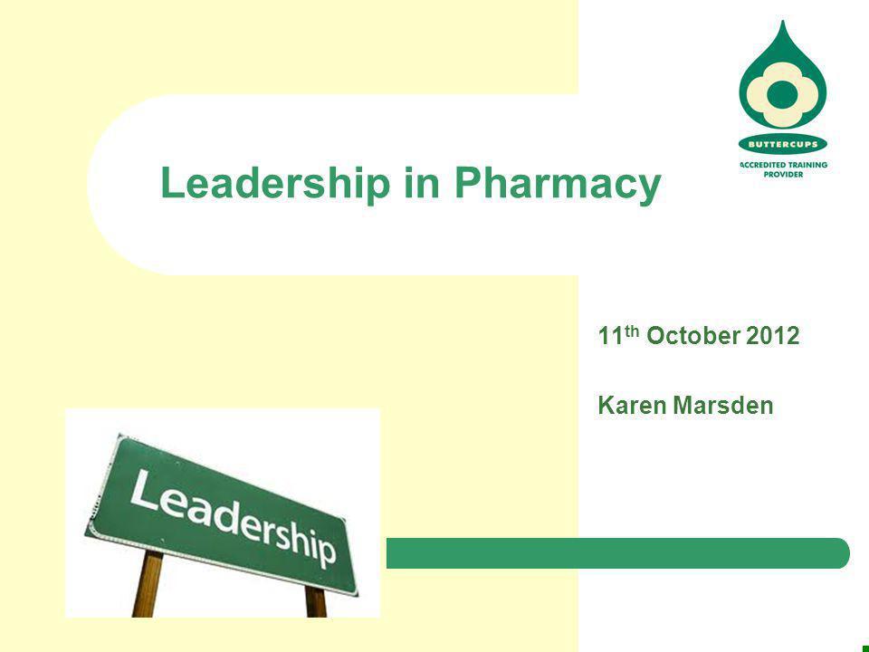 11 th October 2012 Karen Marsden Leadership in Pharmacy