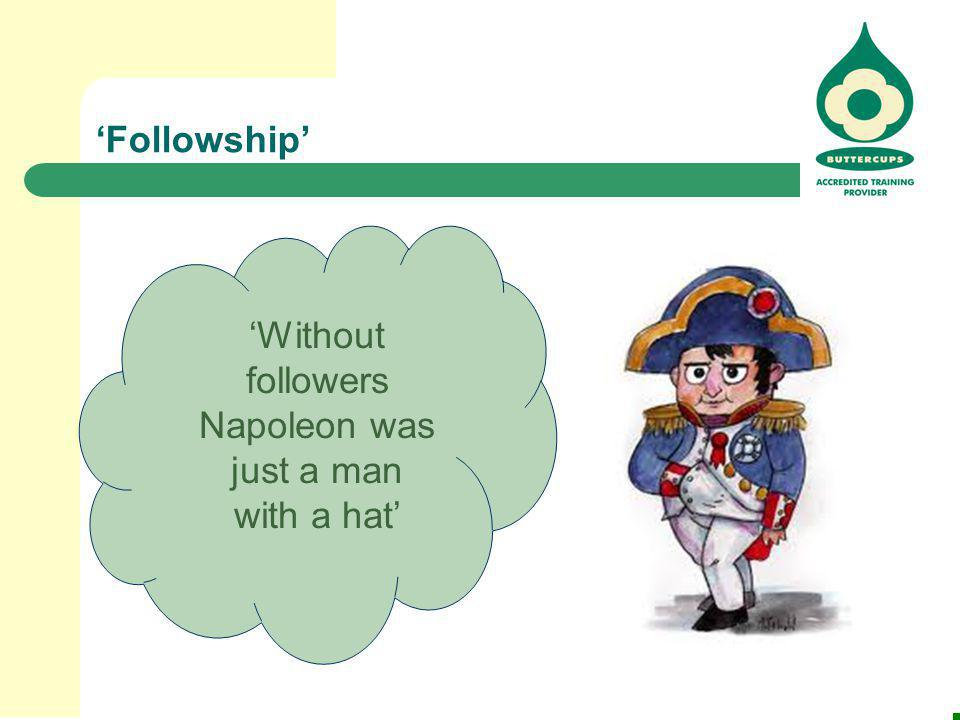 'Followship' 'Without followers Napoleon was just a man with a hat'