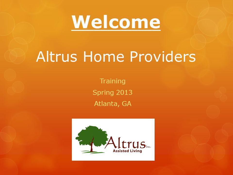 Welcome Altrus Home Providers Training Spring 2013 Atlanta, GA