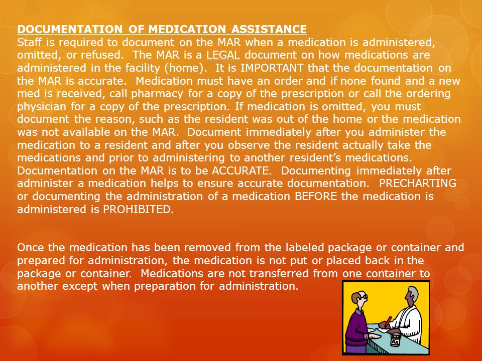 DOCUMENTATION OF MEDICATION ASSISTANCE Staff is required to document on the MAR when a medication is administered, omitted, or refused.