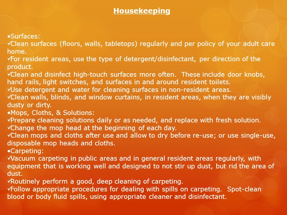 Housekeeping Surfaces: Clean surfaces (floors, walls, tabletops) regularly and per policy of your adult care home.