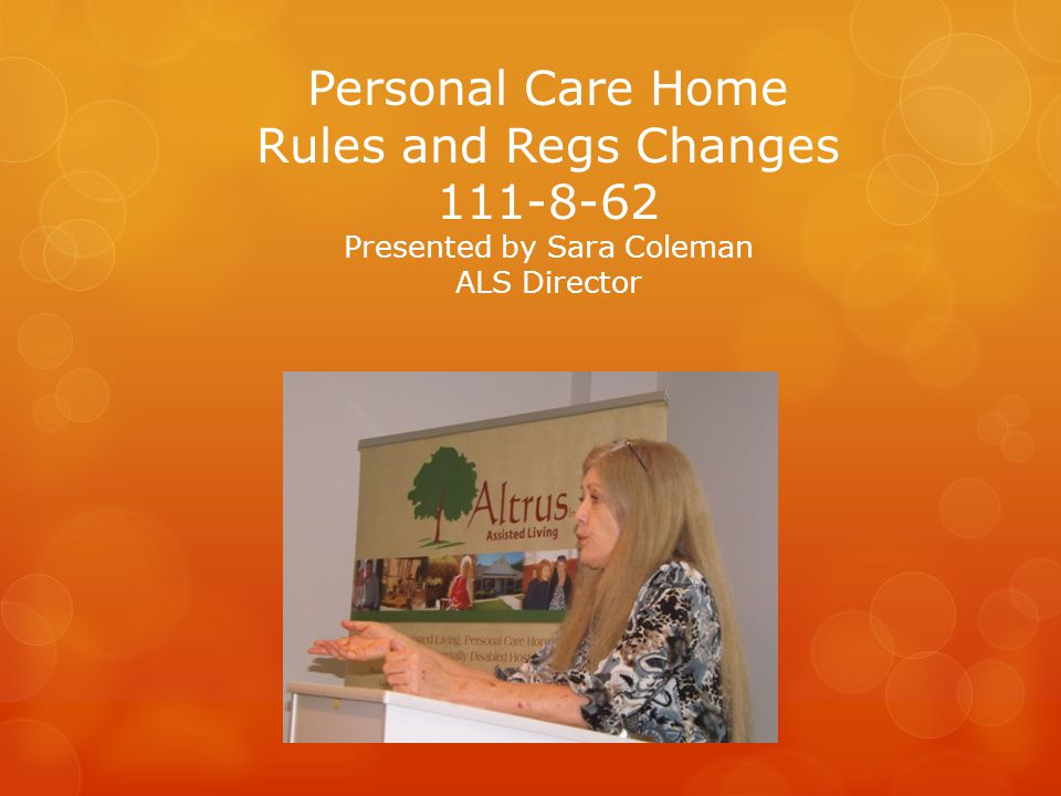 Personal Care Home Rules and Regs Changes 111-8-62 Presented by Sara Coleman ALS Director