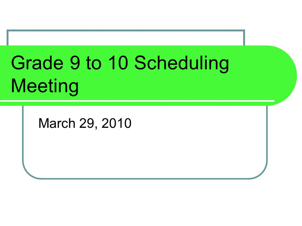 Grade 9 to 10 Scheduling Meeting March 29, 2010