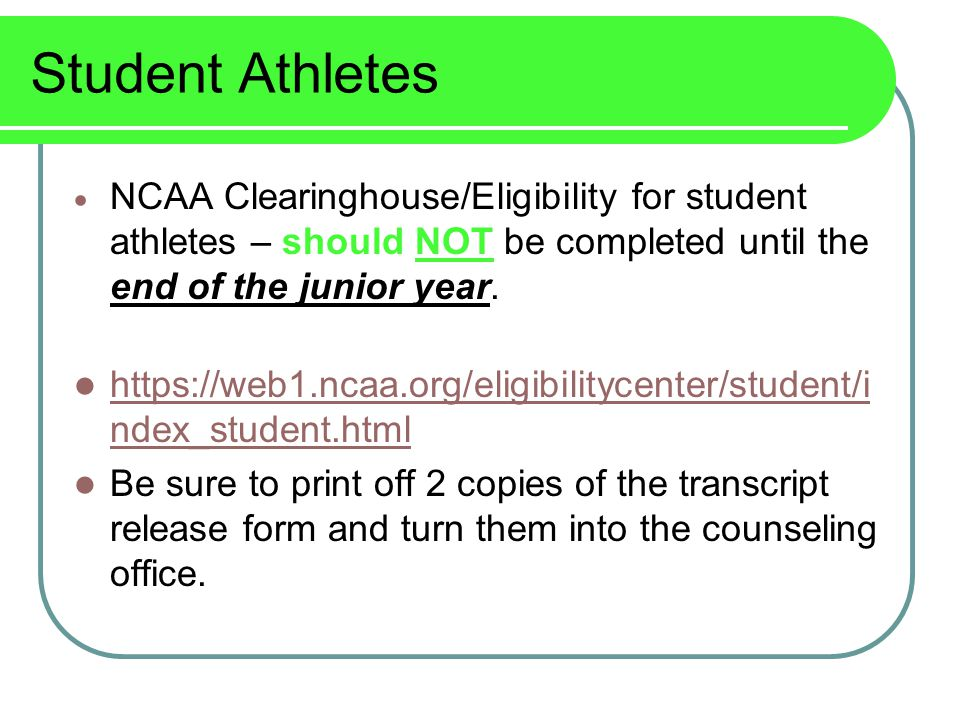 Student Athletes  NCAA Clearinghouse/Eligibility for student athletes – should NOT be completed until the end of the junior year.