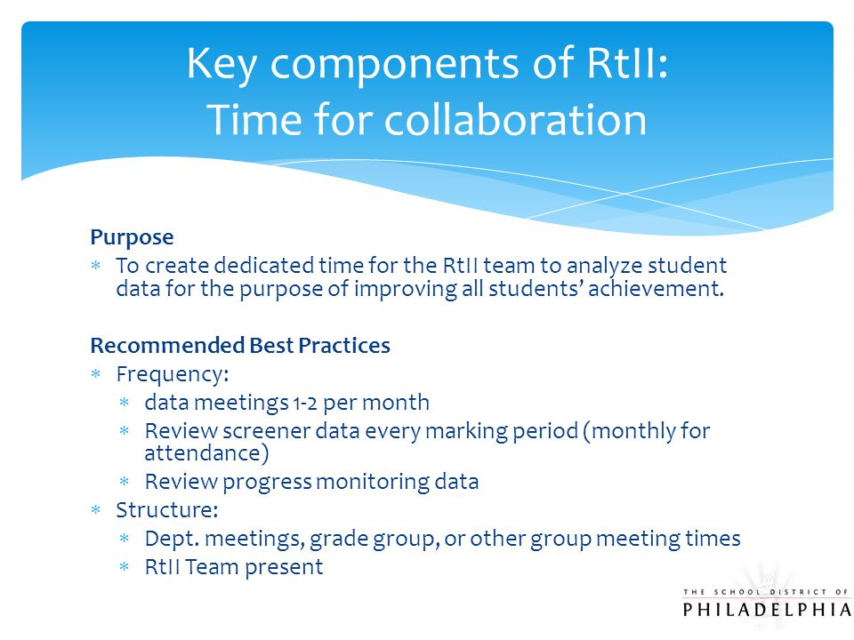 Purpose  To create dedicated time for the RtII team to analyze student data for the purpose of improving all students' achievement. Recommended Best