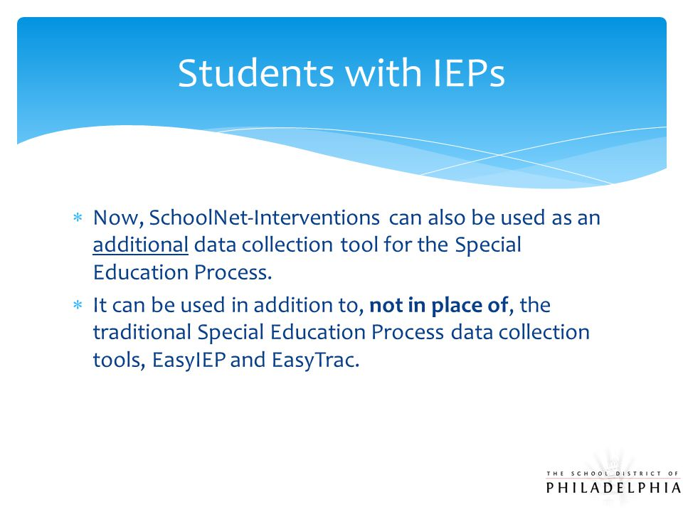  Now, SchoolNet-Interventions can also be used as an additional data collection tool for the Special Education Process.  It can be used in addition