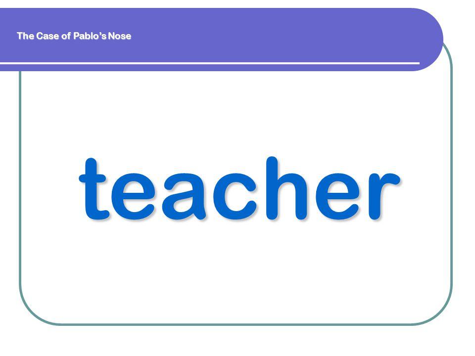 teacher teacher The Case of Pablo's Nose