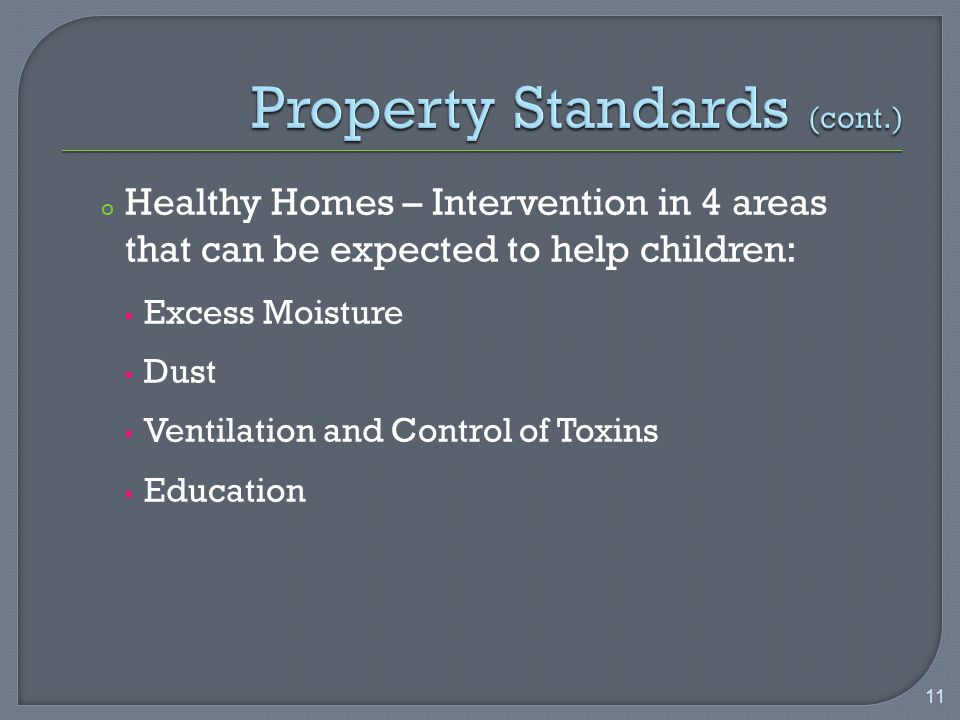 o Healthy Homes – Intervention in 4 areas that can be expected to help children:  Excess Moisture  Dust  Ventilation and Control of Toxins  Education 11