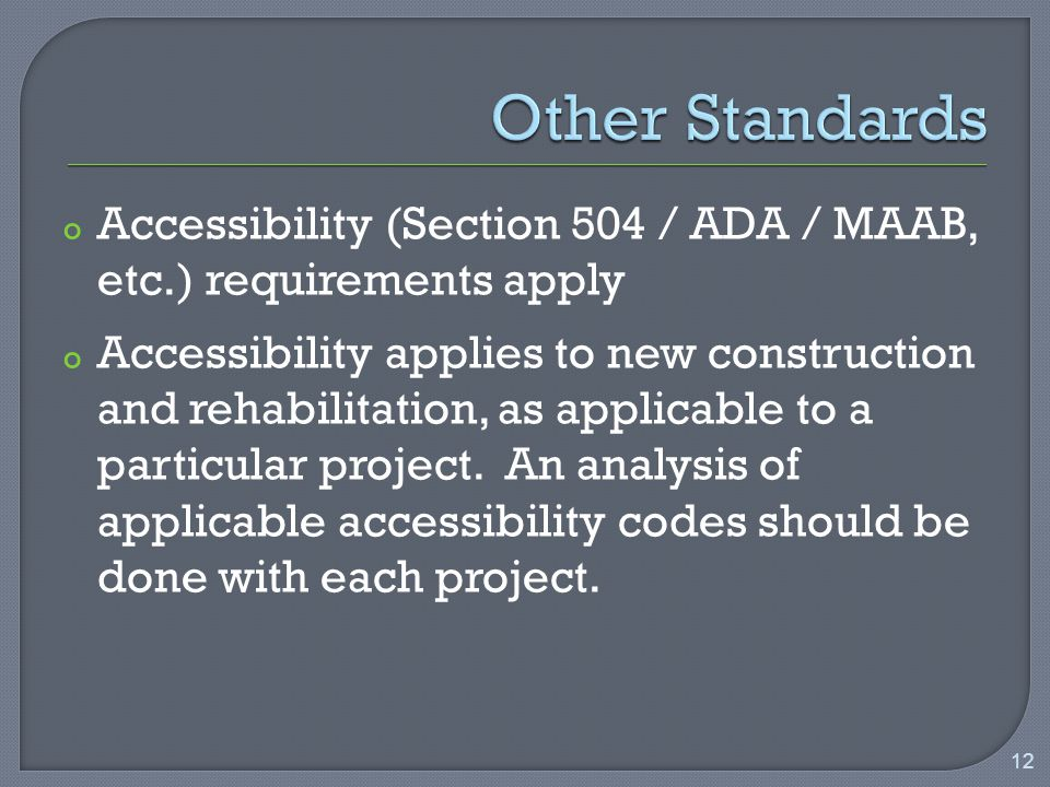 o Accessibility (Section 504 / ADA / MAAB, etc.) requirements apply o Accessibility applies to new construction and rehabilitation, as applicable to a particular project.