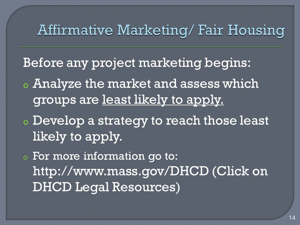 Before any project marketing begins: o Analyze the market and assess which groups are least likely to apply.