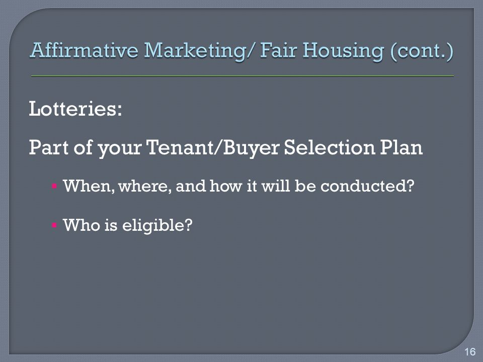Lotteries: Part of your Tenant/Buyer Selection Plan  When, where, and how it will be conducted.