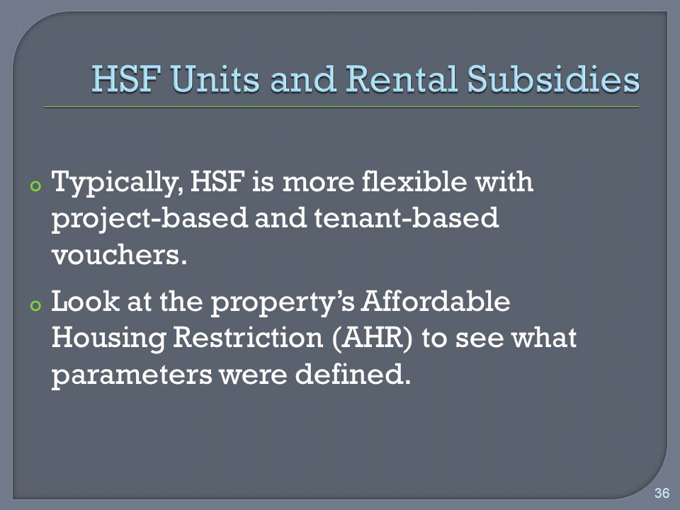 o Typically, HSF is more flexible with project-based and tenant-based vouchers.