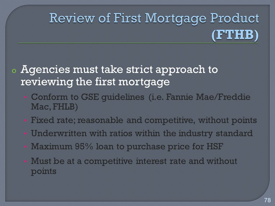 o Agencies must take strict approach to reviewing the first mortgage Conform to GSE guidelines (i.e.