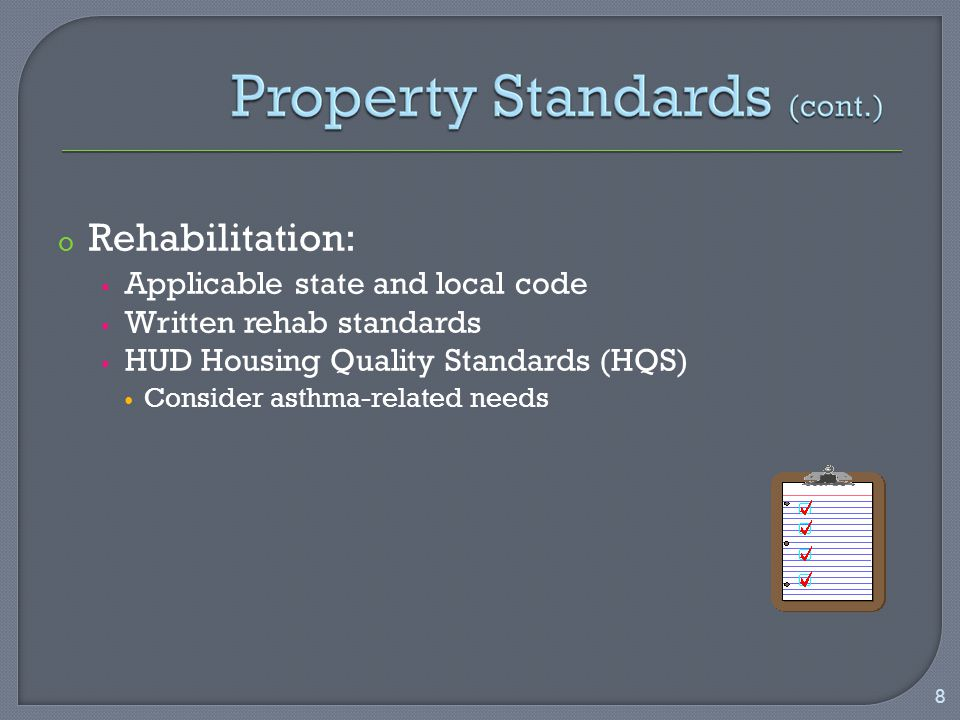 o Rehabilitation:  Applicable state and local code  Written rehab standards  HUD Housing Quality Standards (HQS) Consider asthma-related needs STANDARDS 8