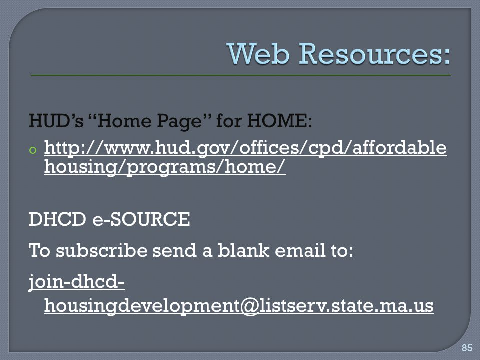 HUD's Home Page for HOME: o   housing/programs/home/ DHCD e-SOURCE To subscribe send a blank  to: join-dhcd- 85
