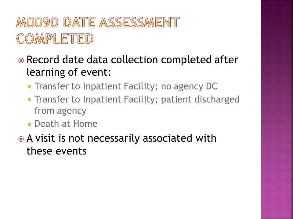  Record date data collection completed after learning of event:  Transfer to Inpatient Facility; no agency DC  Transfer to Inpatient Facility; patient discharged from agency  Death at Home  A visit is not necessarily associated with these events