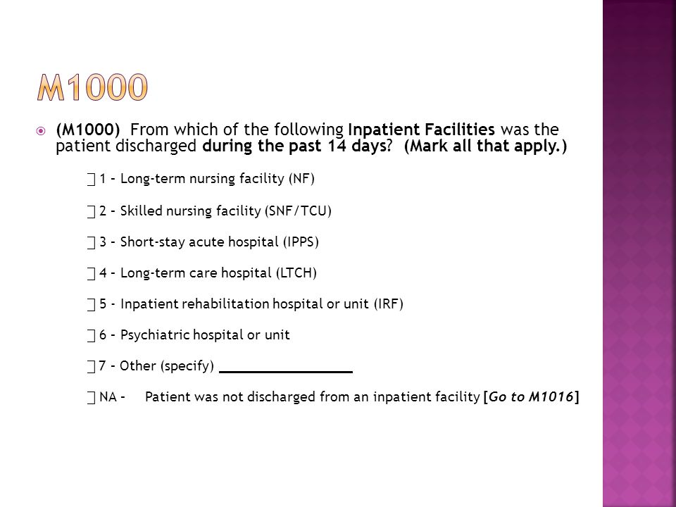  (M1000) From which of the following Inpatient Facilities was the patient discharged during the past 14 days.