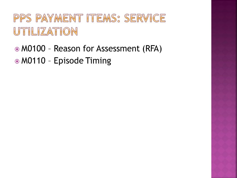  M0100 – Reason for Assessment (RFA)  M0110 – Episode Timing